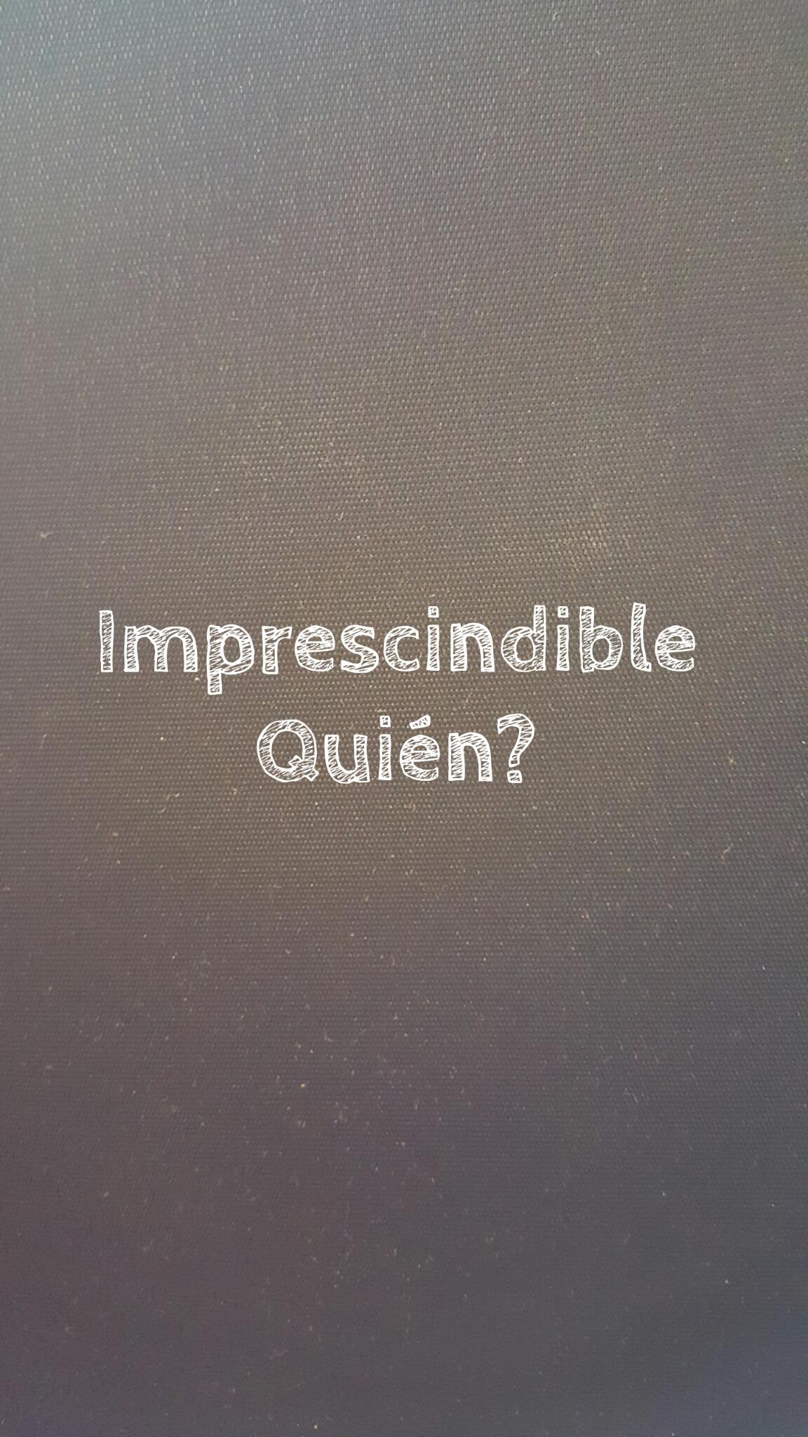 Imprescindible ¿Quién?